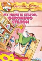 Geronimo Stilton #19: My Name Is Stilton, Geronimo Stilton ebook by Geronimo Stilton