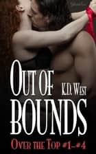 Out of Bounds - New Adult Erotic Romance... with a Twist ebook by K.D. West