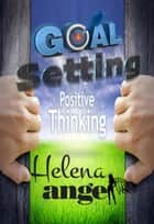 Goal Setting or When Dreams Come True (How To Be Happy) ebook by Helena Angel