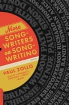 More Songwriters on Songwriting ebook by Paul Zollo