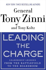 Leading the Charge - Leadership Lessons from the Battlefield to the Boardroom ebook by Tony Zinni,Tony Koltz