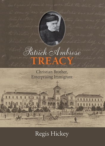 Patrick Ambrose Treacy - Christian Brother, Enterprising Immigrant ebook by Regis Hickey