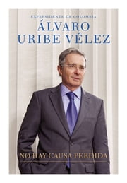 No hay causa perdida ebook by Alvaro Uribe Velez