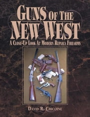 Guns of the New West: A Close Up Look at Modern Replica Firearms ebook by David Chicoine