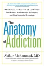 The Anatomy of Addiction ebook by Akikur Mohammad, MD