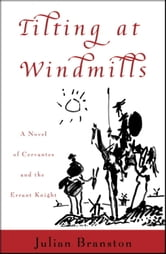 Tilting at Windmills - A Novel of Cervantes and the Errant Knight ebook by Julian Branston