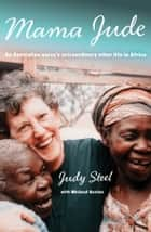 Mama Jude: An Australian Nurse's Extraordinary Other Life in Africa ebook by Michael Sexton,Judy Steel