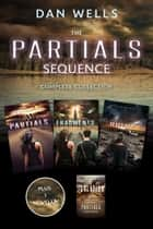 The Partials Sequence Complete Collection - Partials, Isolation, Fragment, Ruins ebooks by Dan Wells
