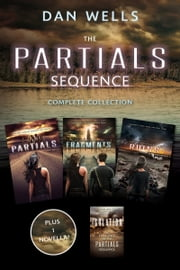 The Partials Sequence Complete Collection - Partials, Isolation, Fragment, Ruins ebook by Dan Wells