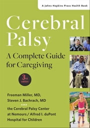 Cerebral Palsy - A Complete Guide for Caregiving ebook by Freeman Miller, Steven J. Bachrach