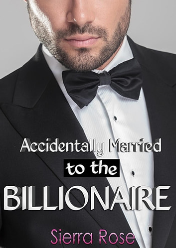 Accidentally Married to the Billionaire - The Billionaire's Touch, #1 ebook by Sierra Rose