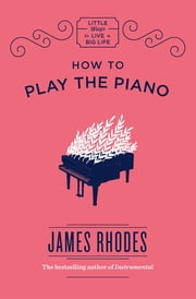How to Play the Piano ebook by James Rhodes