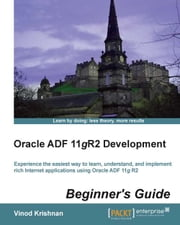 Oracle ADF 11gR2 Development Beginner's Guide ebook by Vinod Krishnan