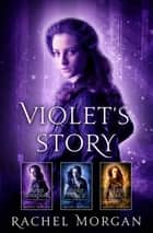 Creepy Hollow: Violet's Story (Books 1, 2 & 3) ebook by Rachel Morgan