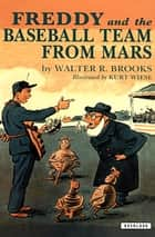 Freddy and the Baseball Team from Mars eBook by Walter R. Brooks, Kurt Wiese