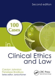 100 Cases in Clinical Ethics and Law, Second Edition ebook by Johnston, Carolyn