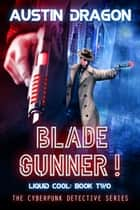 Blade Gunner (Liquid Cool, Book 2) - The Cyberpunk Detective Series ebook by Austin Dragon