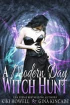 A Modern Day Witch Hunt ebook by Kiki Howell, Gina Kincade