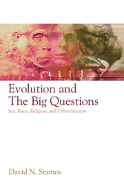 Evolution and the Big Questions - Sex, Race, Religion, and Other Matters ebook by David N. Stamos