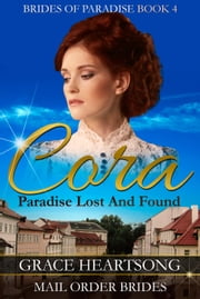Mail Order Bride: Cora - Paradise Lost And Found - Brides Of Paradise, #4 ebook by GRACE HEARTSONG