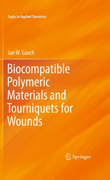 Biocompatible Polymeric Materials and Tourniquets for Wounds ebook by Jan W. Gooch