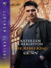 The Rebel King ebook by Kathleen Creighton