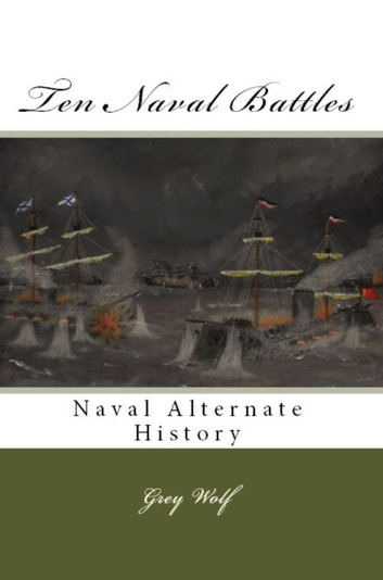 Ten Naval Battles - Alternate Naval History, #2 ebook by Grey Wolf