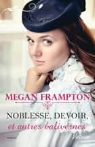 Noblesse, devoir et autres balivernes ebook by Megan Frampton