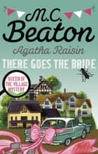 Agatha Raisin: There Goes The Bride ebook by M.C. Beaton