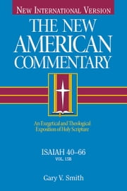 Isaiah 40-66 - An Exegetical and Theological Exposition of Holy Scripture ebook by Gary V. Smith
