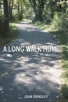 A Long Walk Home - My Own Story ebook by Joan Grindley