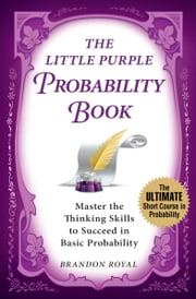 The Little Purple Probability Book: Master the Thinking Skills to Succeed in Basic Probability ebook by Brandon Royal