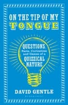 On the Tip of My Tongue ebook by David Gentle