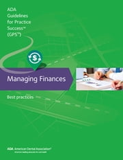 Managing Finances: Guidelines for Practice Success - Best Practices ebook by American Dental Association