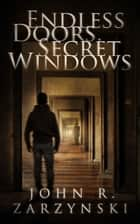Endless Doors, Secret Windows ebook by John Zarzynski