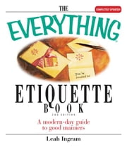 The Everything Etiquette Book: A Modern-Day Guide to Good Manners ebook by Ingram, Leah