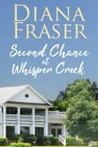 Second Chance at Whisper Creek ebook by Diana Fraser