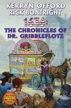1636: The Chronicles of Dr. Gribbleflotz ebook by Kerryn Offord, Rick Boatright