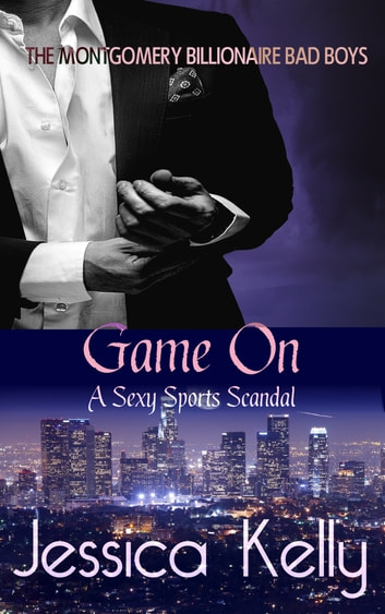Game On - A Sexy Sports Scandal - The Montgomery Billionaire Bad Boys ebook by Jessica Kelly