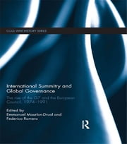 International Summitry and Global Governance - The rise of the G7 and the European Council, 1974-1991 ebook by Emmanuel Mourlon-Druol,Federico Romero