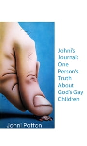 Johni's Journal - One Person's Truth About God's Gay Children ebook by Johni Patton