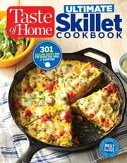 Taste of Home Ultimate Skillet Cookbook - From cast-iron classics to speedy stovetop suppers turn here for 325 sensational skillet recipes ebook by Editors at Taste of Home