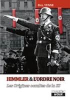 HIMMLER ET L'ORDRE NOIR - Les origines occultes de la SS ebook by Bill Yenne