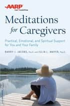AARP Meditations for Caregivers ebook by Barry J. Jacobs,Julia L. Mayer