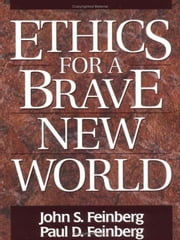 Ethics For A Brave New World ebook by Feinberg,John S. &  Feinberg,Paul D.