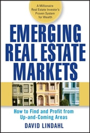 Emerging Real Estate Markets - How to Find and Profit from Up-and-Coming Areas ebook by David Lindahl