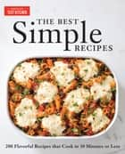 The Best Simple Recipes - More than 200 Flavorful, Foolproof Recipes That Cook in 30 Minutes or Less ebook by