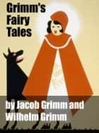 Grimms' Fairy Tales ebook by Jacob Grimm, Wilhelm Grimm