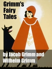 Grimms' Fairy Tales ebook by Jacob Grimm,Wilhelm Grimm