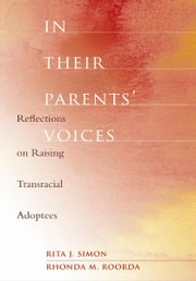 In Their Parents' Voices - Reflections on Raising Transracial Adoptees ebook by Rita J. Simon,Rhonda M. Roorda